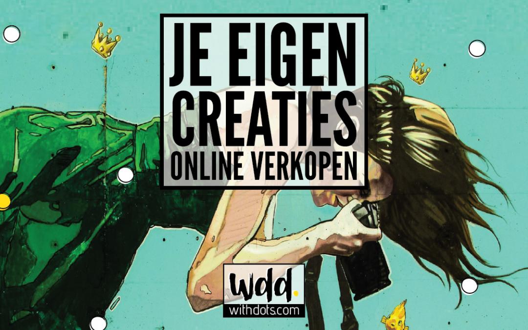 Je eigen creaties online verkopen?